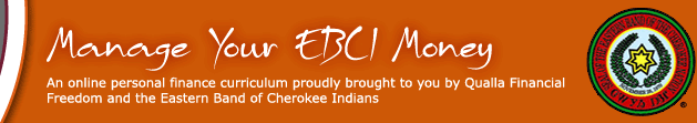 Manage Your EBCI Money - An online personal finance curriculum proudly brought to you by Qualla Financial Freedom and the Easter Band of Cherokee Indians